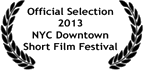 Official Selection 2013 NYC Downtown Short Film Festival